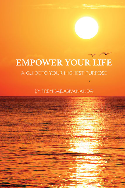 Empower Your Life, Prem Sadasivananda
