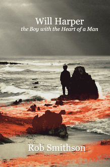 Will Harper the Boy with the Heart of a Man, Rob Smithson