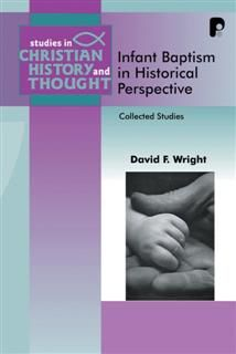Infant Baptism in Historical Perspective, David Wright
