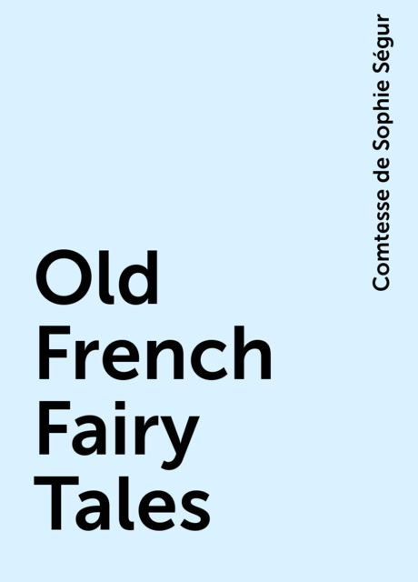 Old French Fairy Tales, Comtesse de Sophie Ségur