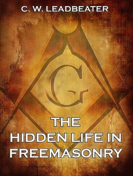 The Hidden Life in Freemasonry, C.W.Leadbeater