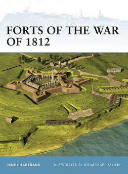 Forts of the War of 1812, René Chartrand