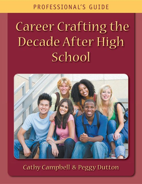 Career Crafting the Decade After High School: Professional's Guide, Cathy Campbell, Peggy Dutton