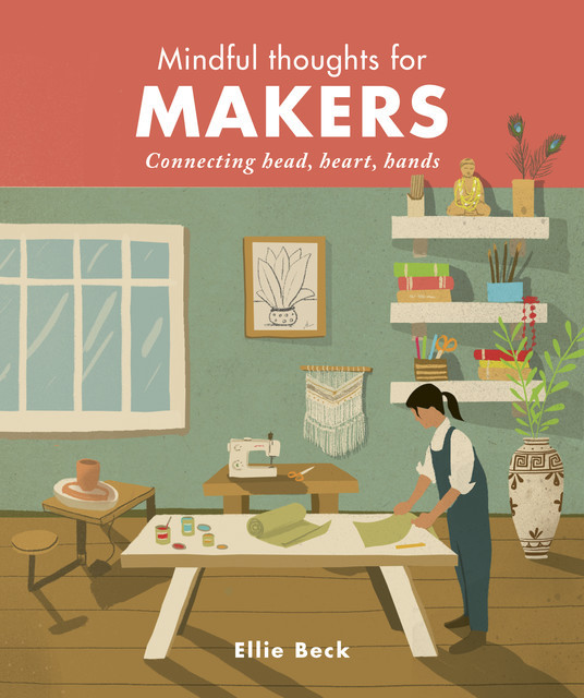 Mindful Thoughts for Makers, Ellie Beck
