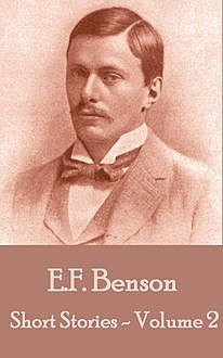 The Short Stories by EF Benson Vol 2, Edward Benson