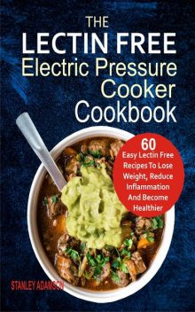 The Lectin Free Electric Pressure Cooker Cookbook, Stanley Adamson