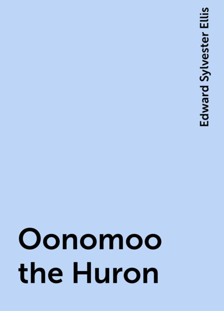 Oonomoo the Huron, Edward Sylvester Ellis