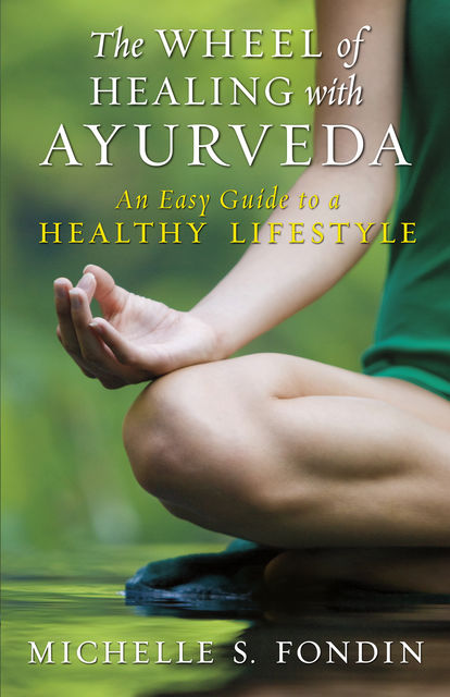 The Wheel of Healing with Ayurveda, Michelle S.Fondin
