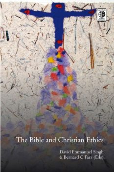 The Bible and Christian Ethics, Bernard Farr, David Emmanuel Singh