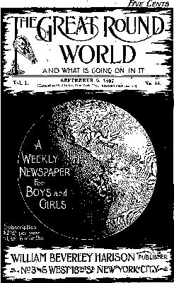 The Great Round World and What Is Going On In It, Vol. 1, No. 44, September 9, 1897 / A Weekly Magazine for Boys and Girls, Various