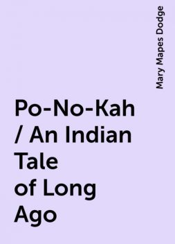 Po-No-Kah / An Indian Tale of Long Ago, Mary Mapes Dodge