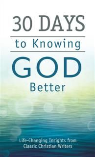 30 Days to Knowing God Better, Compiled by Barbour Staff