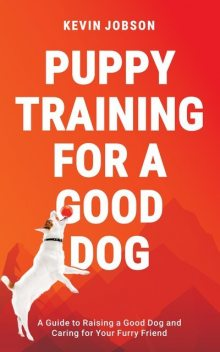 Puppy Training for a Good Dog, Kevin Jobson