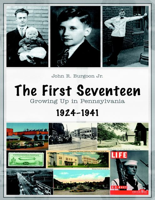 The First Seventeen: Growing Up In Pennsylvania, 1924–1941, John R.Burgoon Jr.