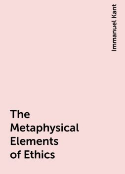 The Metaphysical Elements of Ethics, Immanuel Kant