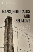Nazis, Holocaust, and Self-Love, R.C. Jette