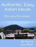 Authentic, Easy Italian Meals for Any Occasion, Jill Vance, Lou Pizzi