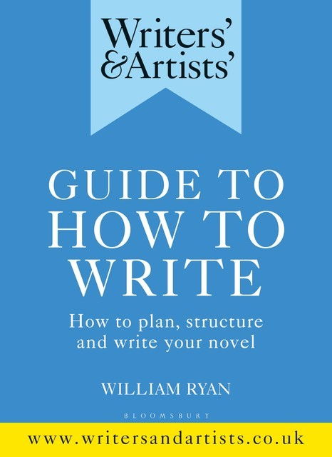 Writers' & Artists' Guide to How to Write, William Ryan