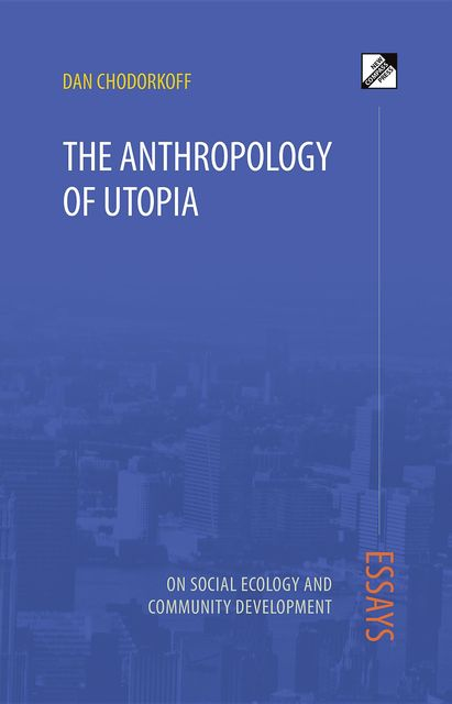 The Anthropology of Utopia, Dan Chodorkoff