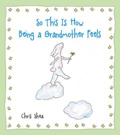 So This Is How Being a Grandmother Feels, Chris Shea