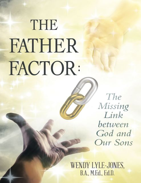 The Father Factor: The Missing Link Between God and Our Sons, Ed.D., B.A., Wendy Lyle-Jones, Various Authors