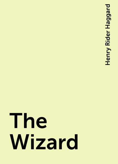 The Wizard, Henry Rider Haggard