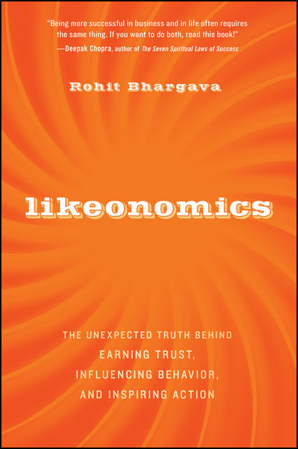 Likeonomics: The Unexpected Truth Behind Earning Trust, Influencing Behavior, and Inspiring Action, Rohit Bhargava