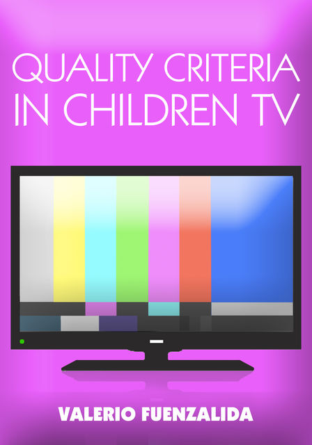 Quality Criteria in children TV. Narrative and Script Writing for Children's TV 0–6, Valerio Fuenzalida