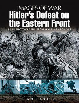 Hitler's Defeat on the Eastern Front, Ian Baxter