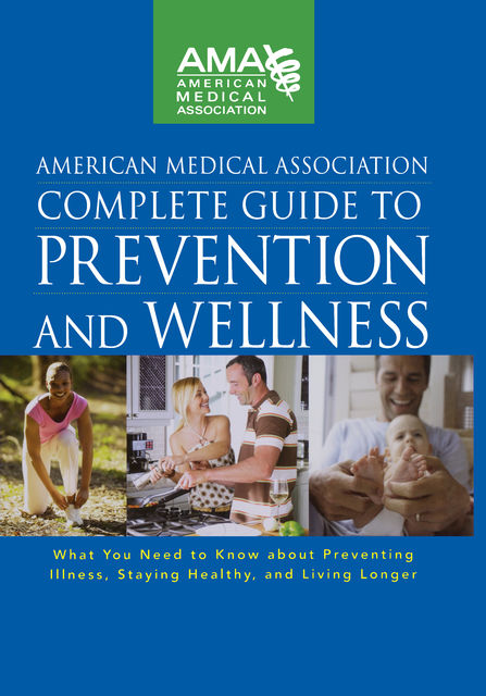 American Medical Association Complete Guide to Prevention and Wellness, Joanna Emery