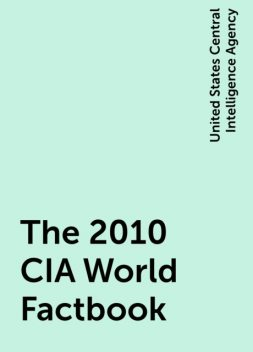 The 2010 CIA World Factbook, United States Central Intelligence Agency