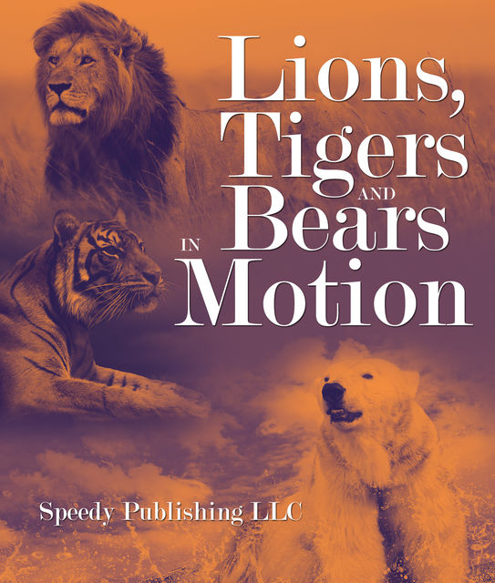 Lions, Tigers And Bears In Motion, Speedy Publishing
