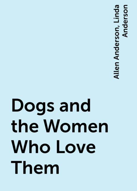 Dogs and the Women Who Love Them, Allen Anderson, Linda Anderson