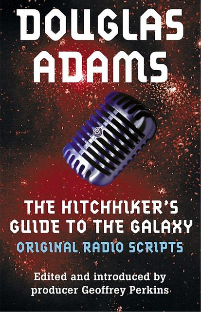 The Hitchhiker's Guide to the Galaxy: The Original Radio Scripts, Douglas Adams