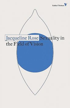 Sexuality in the Field of Vision, Jacqueline Rose