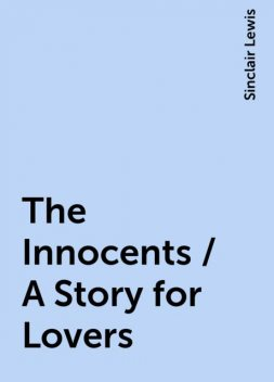 The Innocents / A Story for Lovers, Sinclair Lewis