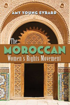 The Moroccan Women's Rights Movement, Amy Young Evrard