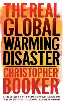 The Real Global Warming Disaster, Christopher Booker