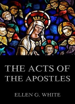 The Acts of the Apostles, Ellen G.White
