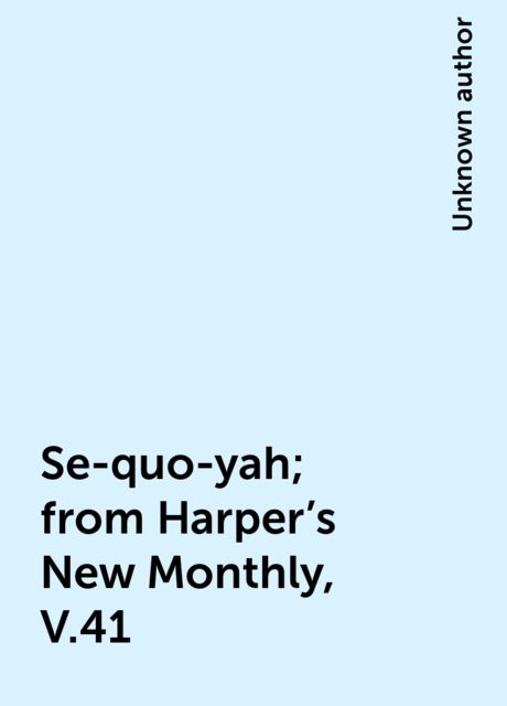 Se-quo-yah; from Harper's New Monthly, V.41,