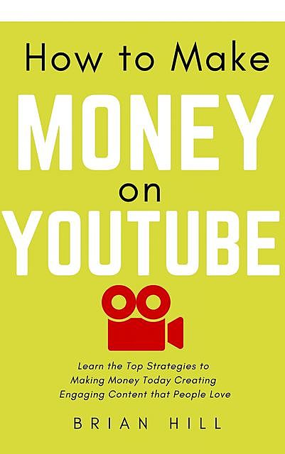 How to Make Money on YouTube, Brian Hill
