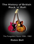 The History of British Rock and Roll: The Forgotten Years 1956 – 1962, Robin Bell
