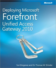 Deploying Microsoft® Forefront® Unified Access Gateway 2010, Yuri Diogenes