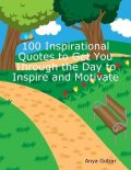 100 Inspirational Quotes to Get You Through the Day to Inspire and Motivate, Anya Gulzar