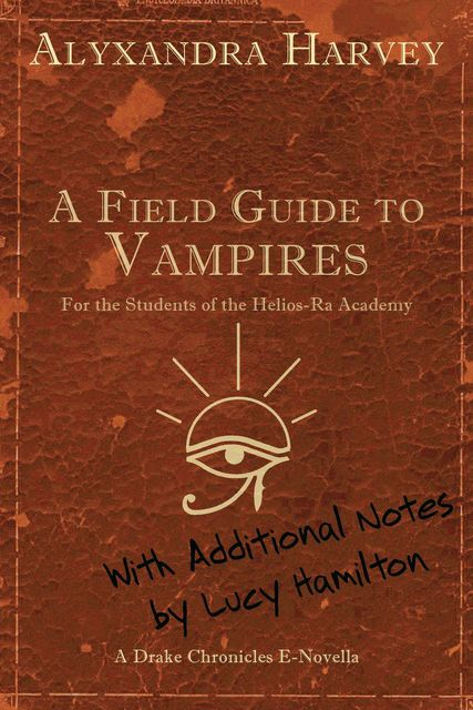 A Field Guide to Vampires: Annotated by Lucy Hamilton, Alyxandra Harvey