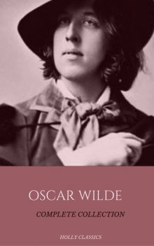 Oscar Wilde: The Truly Complete Collection (Holly Classics), Oscar Wilde, Holly Classics