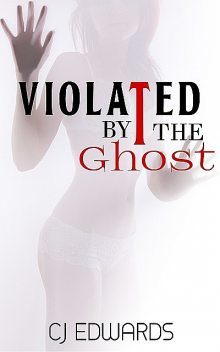 Violated by the Ghost, C.J. Edwards