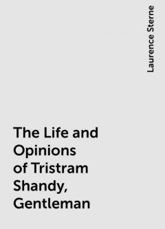 The Life and Opinions of Tristram Shandy, Gentleman, Laurence Sterne