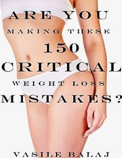 Are You Making These 150 Critical Weight Loss Mistakes?, Vasile Balaj