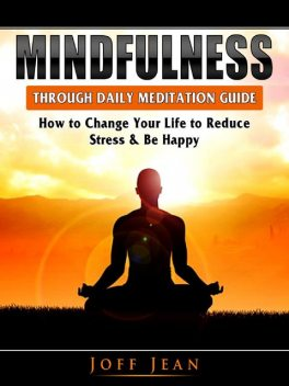 Mindfulness Through Daily Meditation Guide, Joff Jean